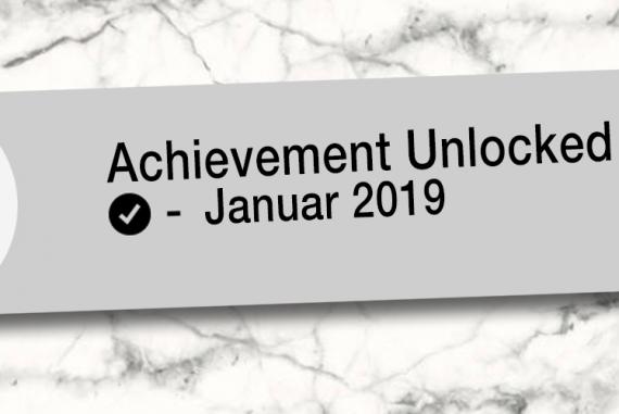 Achievement Unlocked. Monatsrückblick Januar 2019