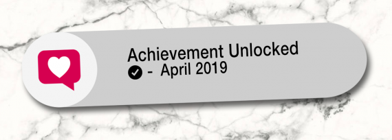 Achievement Unlocked: April 2019