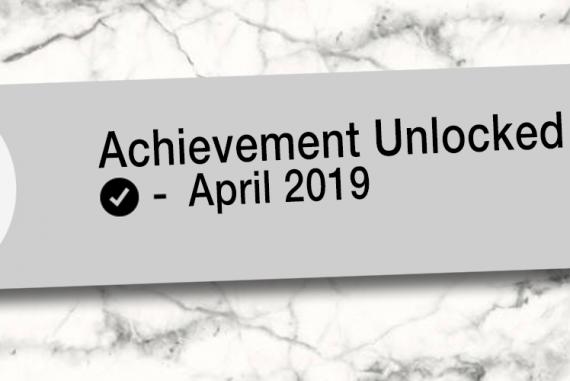 Achievement Unlocked: April 2019