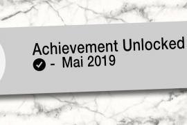 Achievement Unlocked - Unser Monatsrückblick auf den Mai 2019